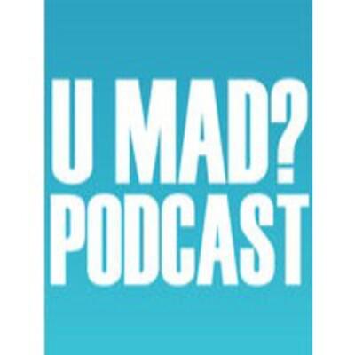 U MAD? Podcast