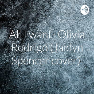 All I want- Olivia Rodrigo (Jaidyn Spencer cover)