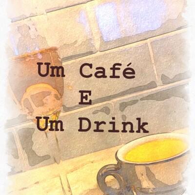 Um Café e Um Drink Podcast