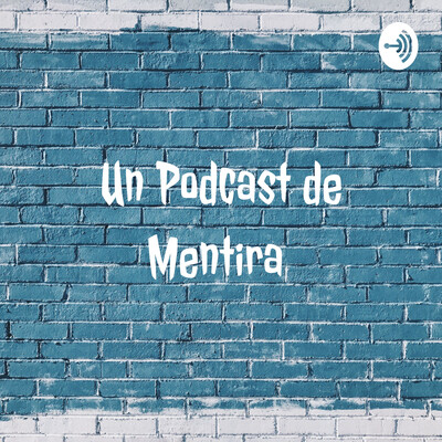 Un Podcast de Mentira