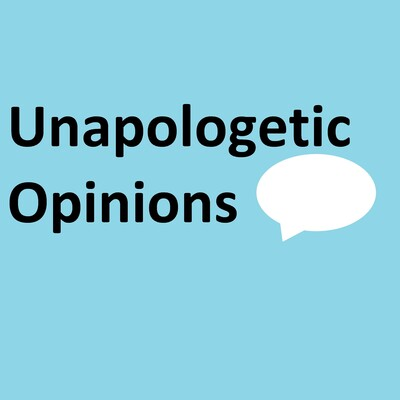 Unapologetic Opinions