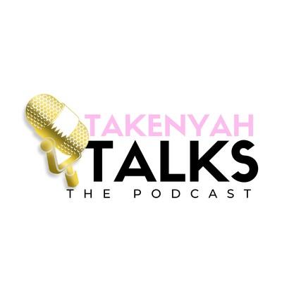TaKenyah Talks