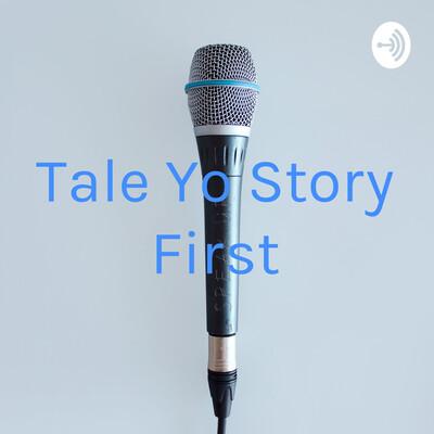 Tale Yo Story First