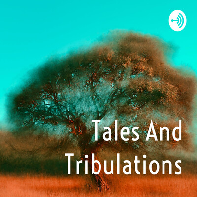 Tales And Tribulations