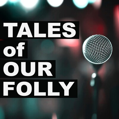 Tales of Our Folly