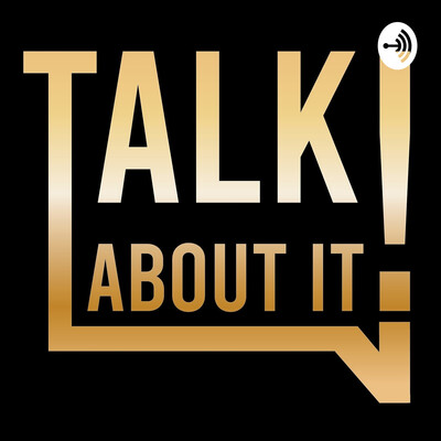 TALK ABOUT IT! PODCAST