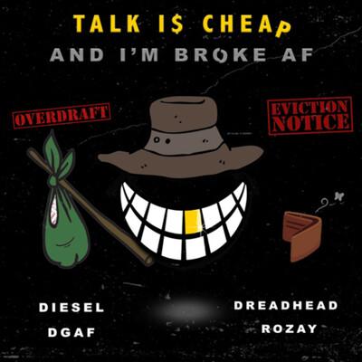 Talk is cheap and I'm broke af