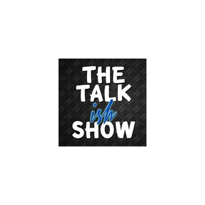 The Talk Ish Show