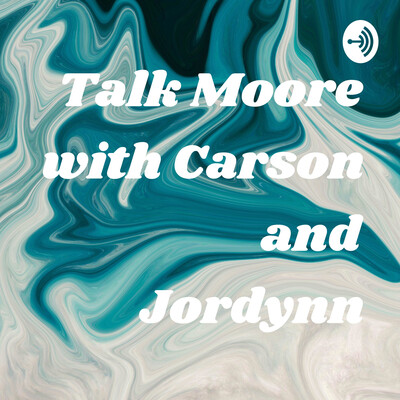 Talk Moore with Carson and Jordynn