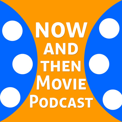 Now and Then Movie Podcast