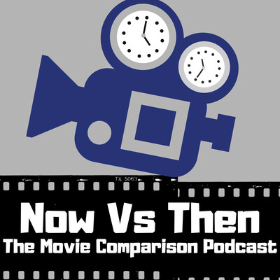 Now vs. Then: The Movie Comparison Podcast