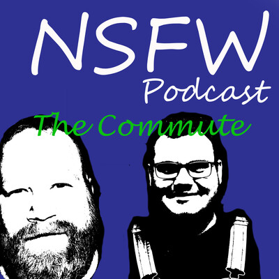 NSFW Podcast The Commute