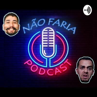 Não Faria Podcast