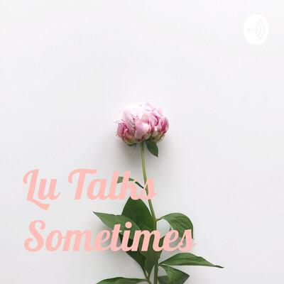 Lu Talks Sometimes