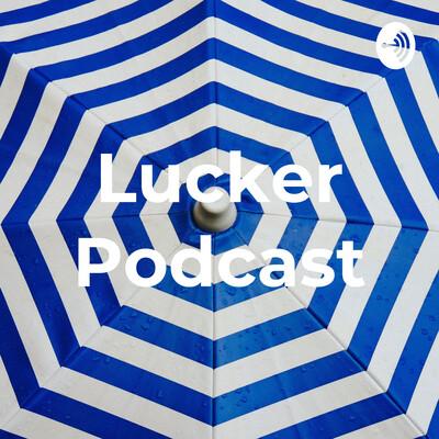 Lucker Podcast