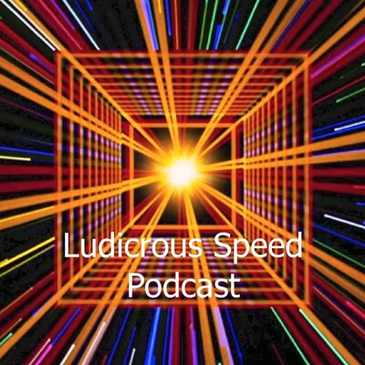 Ludicrous Speed Podcast