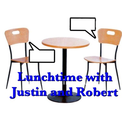 Lunchtime with Justin and Robert
