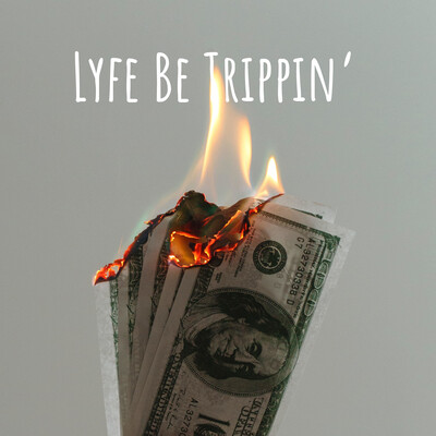 Lyfe Be Trippin'