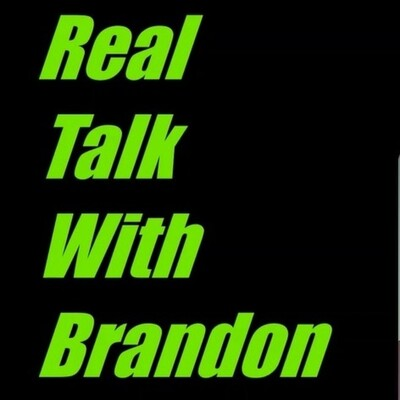 Real Talk With Brandon