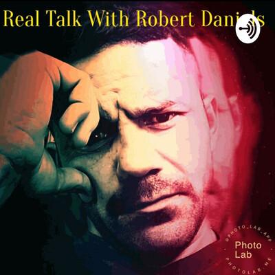 Real Talk With Robert Daniels