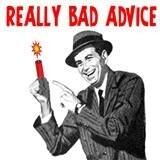 Really Bad Advice