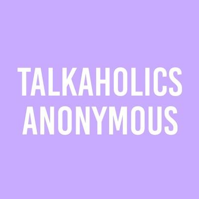 Talkaholics Anonymous