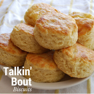 Talkin Bout' Biscuits