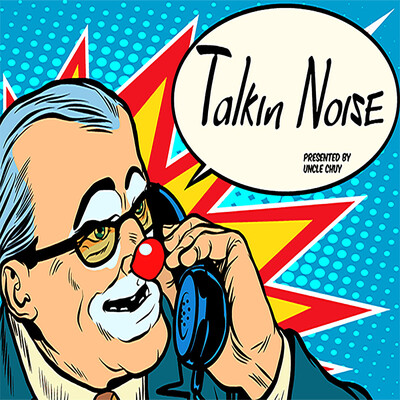 Talkin Noise presented by Uncle Chuy
