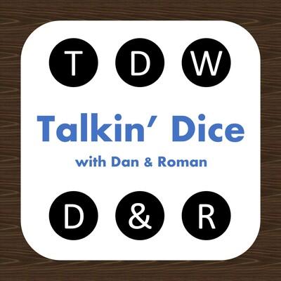 Talkin' Dice with Dan & Roman