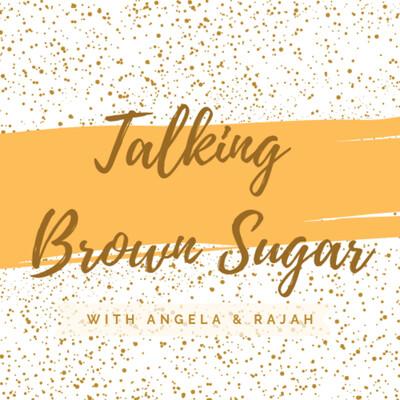 Talking Brown Sugar