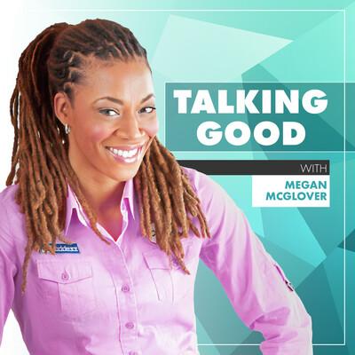 Talking Good with Megan McGlover
