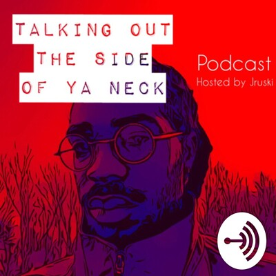Talking Out The Side of Ya Neck