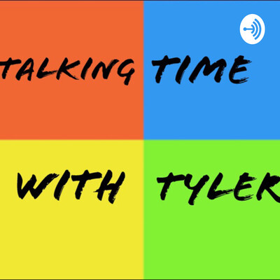 Talking Time With Tyler