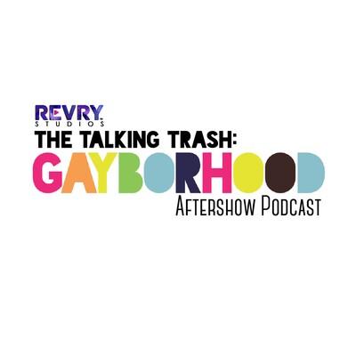 The Talking Trash: Gayborhood Aftershow Podcast
