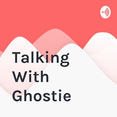 Talking With Ghostie