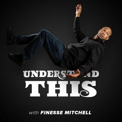 Understand This w/Finesse Mitchell