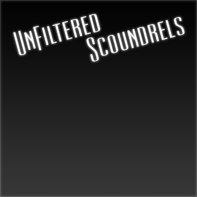UnFiltered Scoundrels