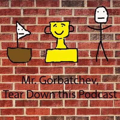 Mr. Gorbachev, Tear Down this Podcast