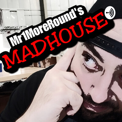 Mr1MoreRound's Madhouse