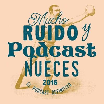 Mucho Ruido Y Podcast Nueces