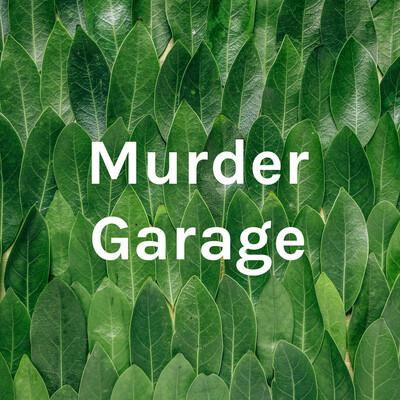 Murder Garage
