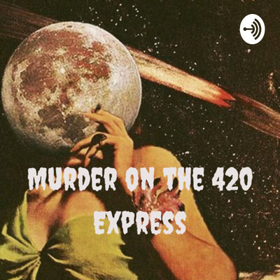 Murder on the 420 Express