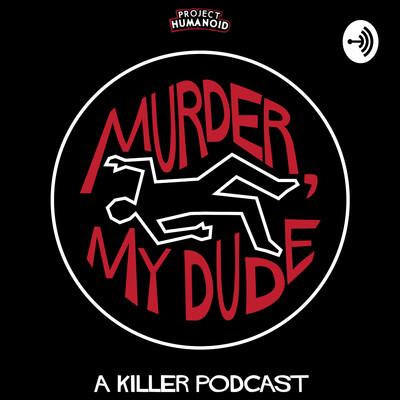 Murder, My Dude