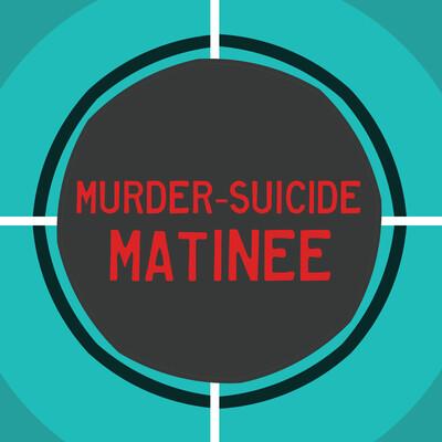 Murder-Suicide Matinee