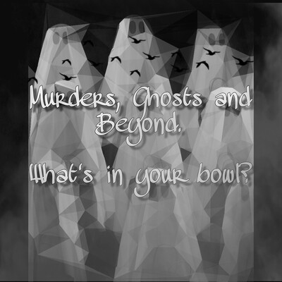 Murders, Ghosts and Beyond. What's in your bowl?