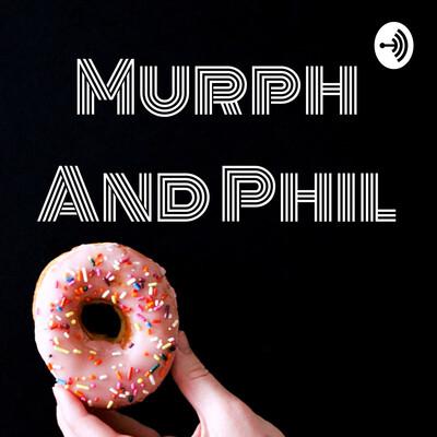 Murph And Phil
