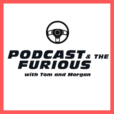 Podcast and the Furious