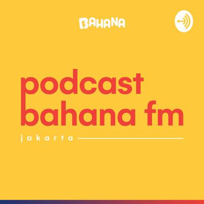 Podcast Bahana FM