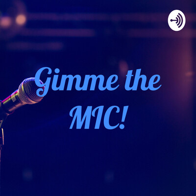 Gimme the MIC!