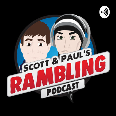 Scott & Paul's Rambling Podcast